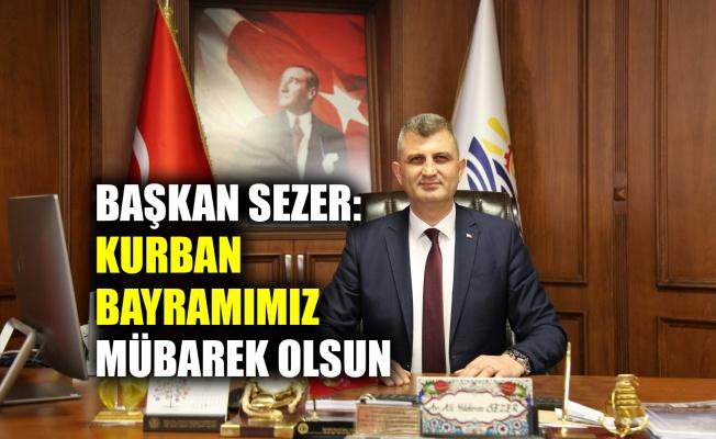 Başkan Sezer: Kurban Bayramımız mübarek olsun