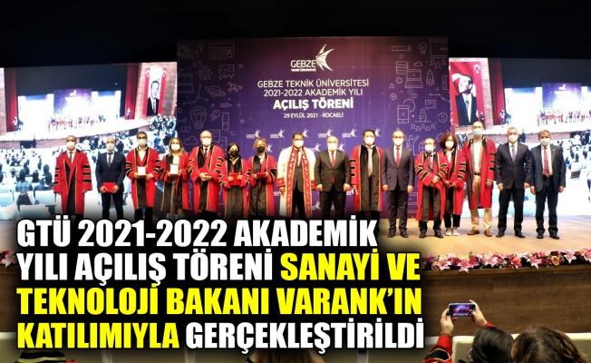 GTÜ 2021-2022 Akademik Yılı Açılış Töreni Sanayi ve Teknoloji Bakanı Varank'ın katılımıyla gerçekleştirildi
