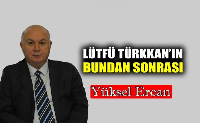Lütfü Türkkan'ın bundan sonrası