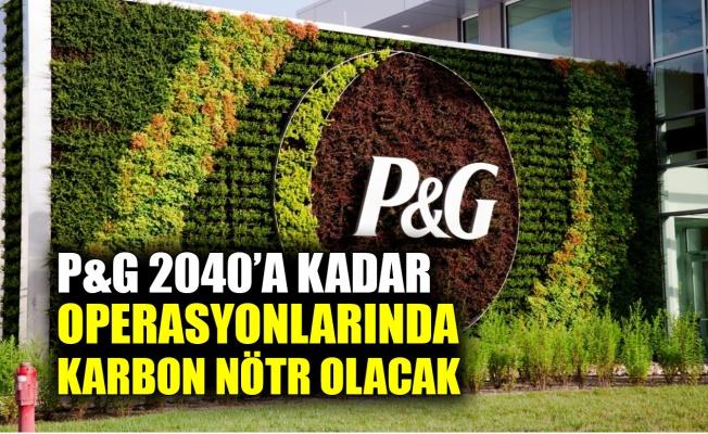 P&G 2040'a kadar operasyonlarında karbon nötr olacak