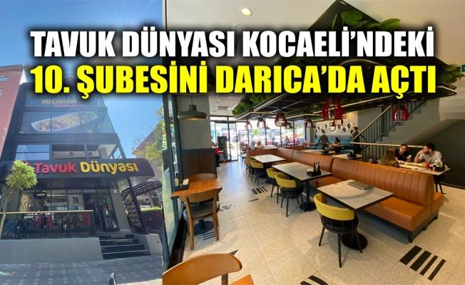 Tavuk Dünyası Kocaeli'ndeki 10'uncu şubesini Darıca'da açtı