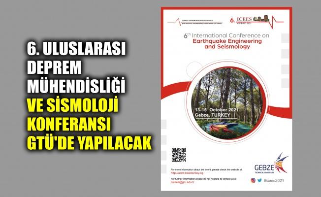 6. Uluslarası Deprem Mühendisliği ve Sismoloji Konferansı GTÜ'de yapılacak