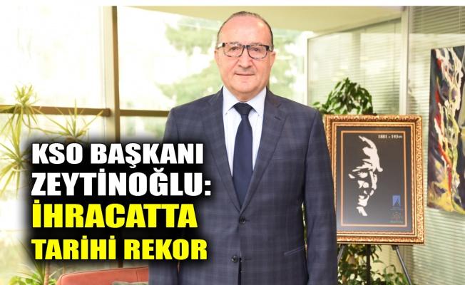 KSO Başkanı Zeytinoğlu: İhracatta tarihi rekor