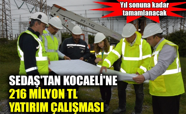 SEDAŞ'tan Kocaeli'nde 216 milyon TL yatırım çalışması