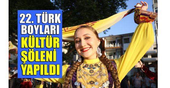 22. Türk Boyları Kültür Şöleni yapıldı