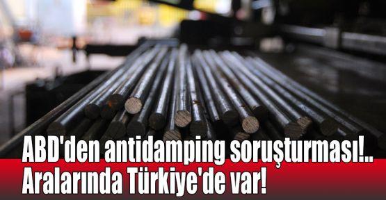 ABD'den antidamping soruşturması!.. Aralarında Türkiye'de var!