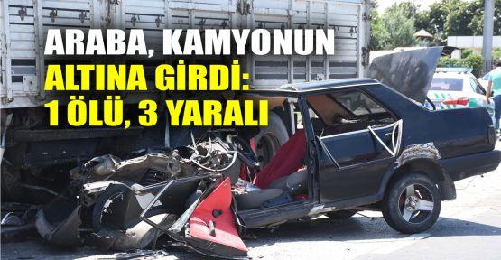 Araba, kamyonun altına girdi: 1 ölü, 3 yaralı