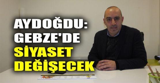 Aydoğdu: Gebze'de siyaset değişecek