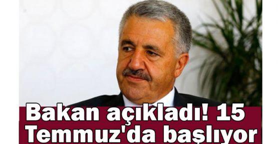 Bakan Arslan açıkladı! 15 Temmuz'da başlıyor