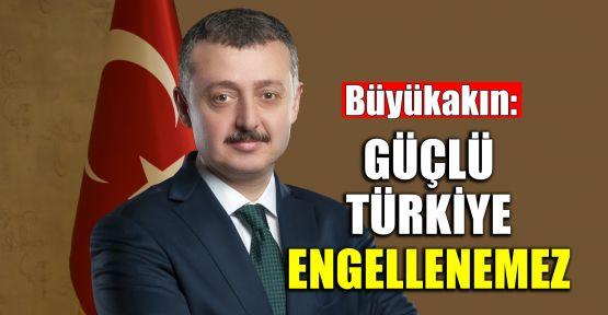 Başkan Büyükakın: Güçlü Türkiye engellenemez