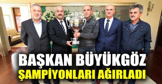 Başkan Büyükgöz şampiyonları ağırladı