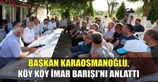 Başkan Karaosmanoğlu, köy köy İmar Barışı'nı anlattı