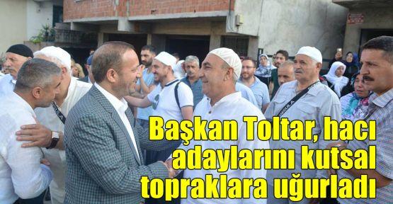 Başkan Toltar hacı adaylarını kutsal topraklara uğurladı