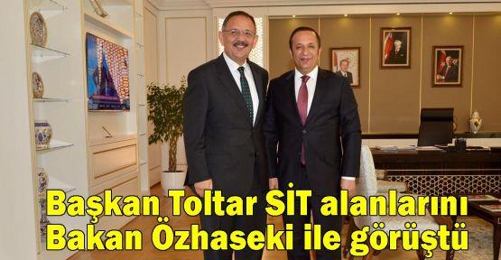 Başkan Toltar SİT alanlarını Bakan Özhaseki ile görüştü