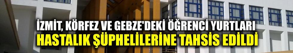 İzmit, Körfez ve Gebze'deki öğrenci yurtları hastalık şüphelilerine tahsis edildi