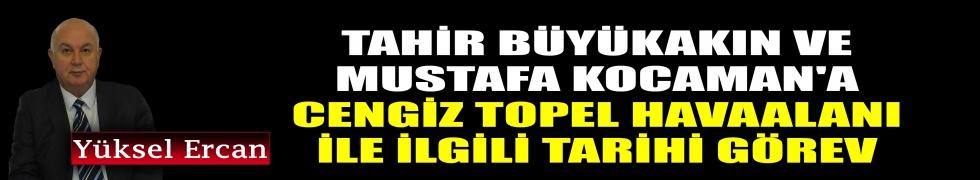 Tahir Büyükakın ve Mustafa Kocaman'a, Cengiz Topel Havaalanı ile ilgili tarihi görev