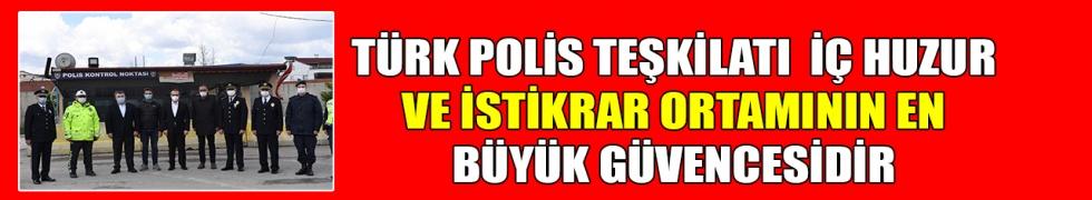 Türk Polis Teşkilatı ülkede iç huzur, güven ve istikrar ortamının korunmasındaki en büyük güvencedir