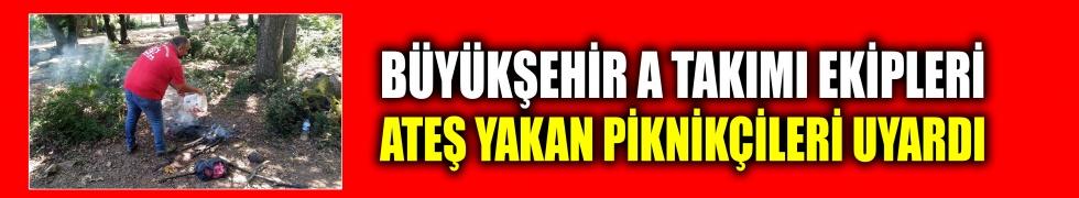 Büyükşehir A Takımı ekipleri ateş yakan piknikçileri uyardı