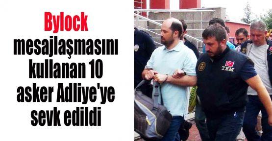 Bylock mesajlaşmasını kullanan 10 asker Adliye'ye sevk edildi