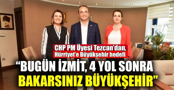 CHP Parti Meclisi Üyesi Tezcan'dan, Hürriyet'e ziyaret