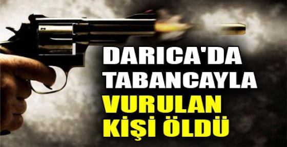 Darıca'da tabancayla vurulan kişi öldü
