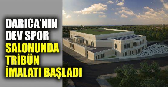 Darıca'nın dev spor salonunda tribün imalatı başladı