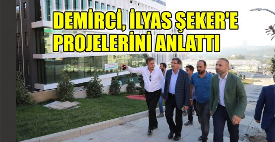 Demirci, İlyas Şeker'e projeleri anlattı