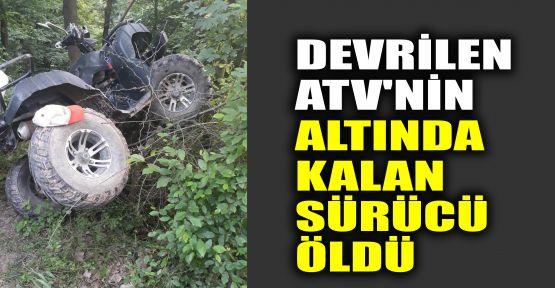Devrilen ATV'nin altında kalan sürücü öldü