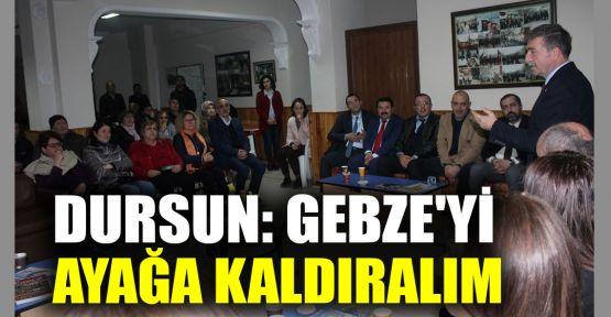 Dursun: Gebze'yi ayağa kaldıralım