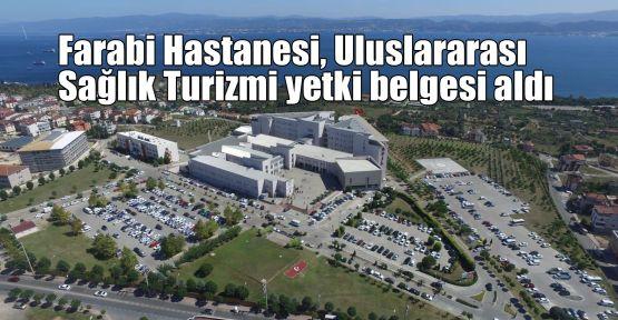Farabi Hastanesi, Uluslararası Sağlık Turizmi yetki belgesi aldı