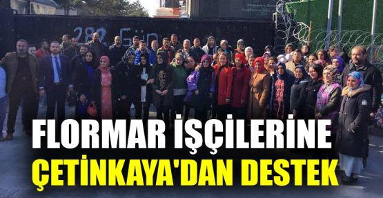 Flormar işçilerine Çetinkaya'dan destek