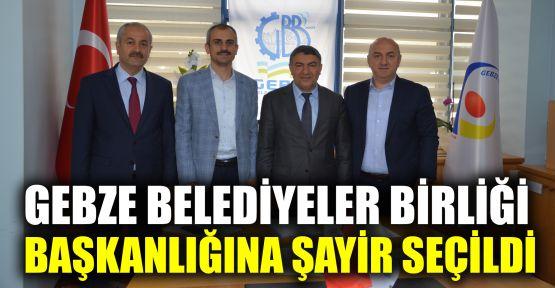 Gebze Belediyeler Birliği başkanlığına Şayir seçildi