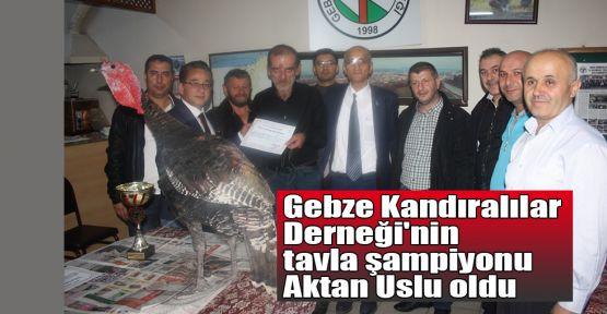 Gebze Kandıralılar Derneği'nin tavla şampiyonu Aktan Uslu oldu