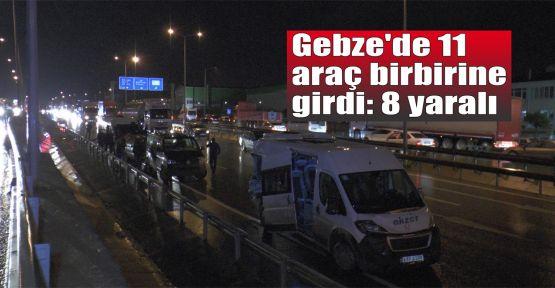 Gebze'de 11 araç birbirine girdi: 8 yaralı