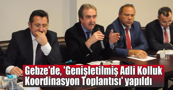 Gebze'de 'Genişletilmiş Adli Kolluk Koordinasyon Toplantısı' yapıldı