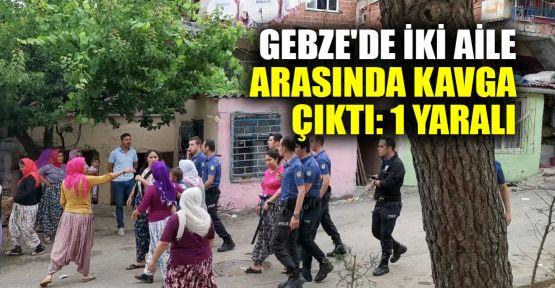 Gebze'de iki aile arasında kavga çıktı: 1 yaralı