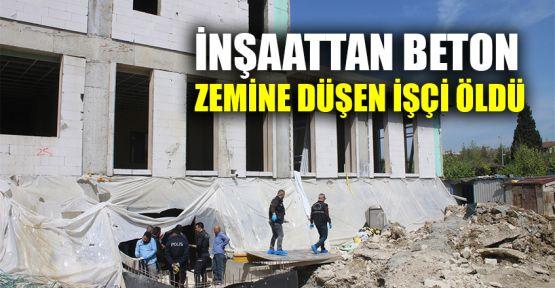 İnşaattan beton zemine düşen işçi öldü