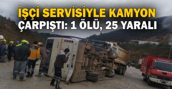 İşçi servisiyle kamyon çarpıştı: 1 ölü, 25 yaralı