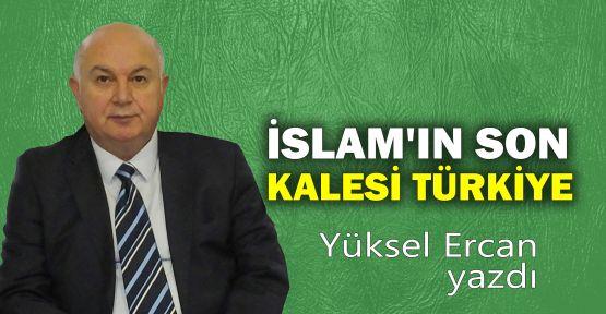 İslam'ın son kalesi Türkiye