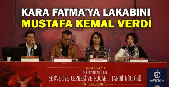 Kara Fatma'ya lakabını Mustafa Kemal verdi