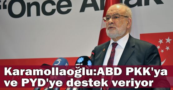 Karamollaoğlu:ABD PKK'ya ve PYD'ye destek veriyor