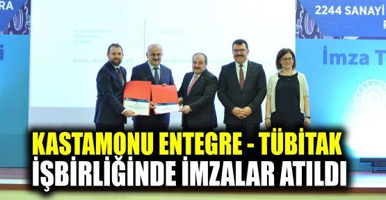 Kastamonu Entegre - Tübitak işbirliğinde imzalar atıldı