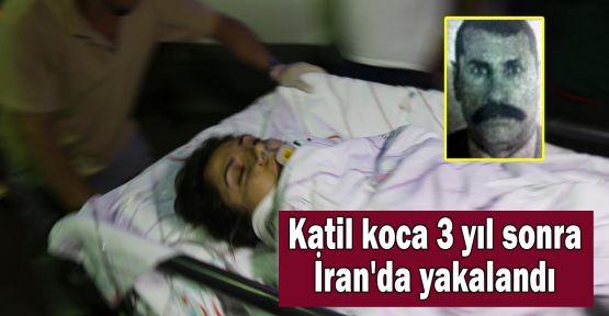 Katil koca 3 yıl sonra İran'da yakalandı