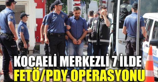 Kocaeli merkezli 7 ilde FETÖ/PDY operasyonu