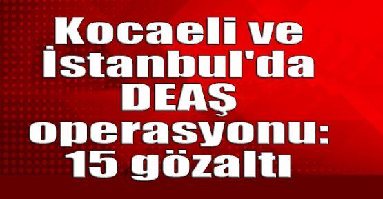 Kocaeli ve İstanbul'da DEAŞ operasyonu: 15 gözaltı