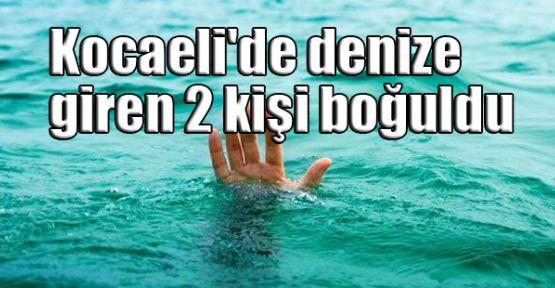 Kocaeli'de denize giren 2 kişi boğuldu