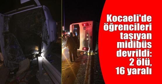 Kocaeli'de öğrencileri taşıyan midibüs devrildi: 2 ölü, 16 yaralı