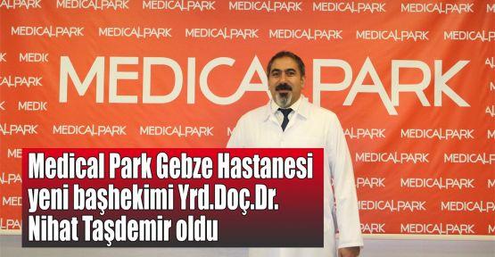 Medical Park Gebze Hastanesi yeni başhekimi Yrd.Doç.Dr. Nihat Taşdemir oldu