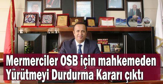 Mermerciler OSB için Yürütmeyi Durdurma Kararı çıktı