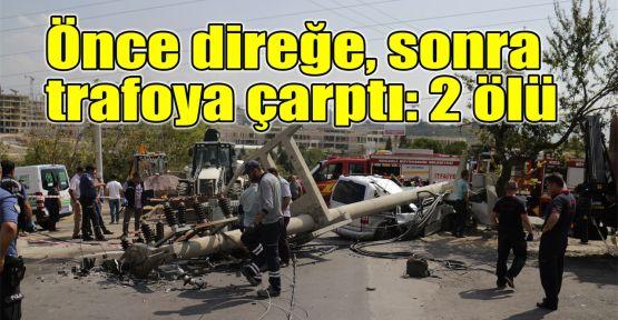 Önce direğe, sonra trafoya çarptı: 2 ölü